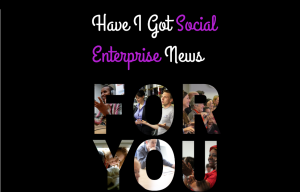 Have I Got Social Enterprise News For You