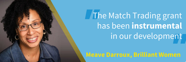 "A photo of Meave Darroux, Brilliant Women, and a quote saying: ""the Match Trading grant has been instrumental in our development"""