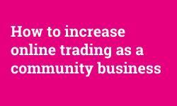 'How to increase online trading as a community business' - white text on a bright pink background