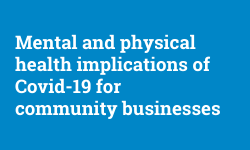Text reads: Mental and physical health implications of Covid-19 for community businesses