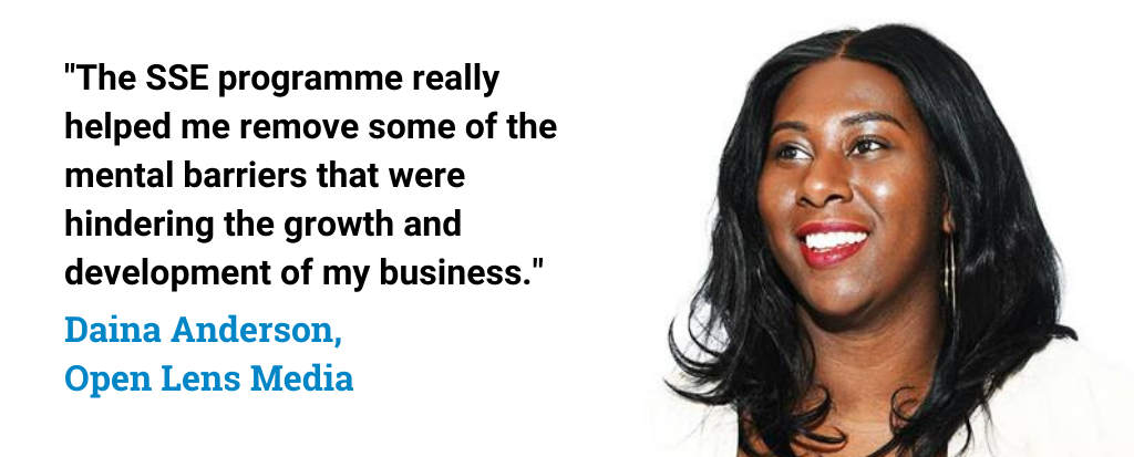 "Quote from Daina Anderson, Open Lens Media: ""The SSE programme really helped me remove some of the mental barriers that were hindering the growth and development of my business."""
