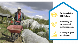 A graphic showing a person pushing a wheelbarrow in a community garden and text saying Exclusively for SSE fellows Mentoring by experienced business people Funding to grow your impact